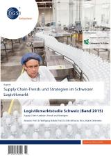 Supply Chain-Trends und Strategien im Schweizer Logistikmarkt (Band 2015)